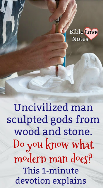 Modern man may not make idols of wood and stone, but that doesn't mean modern man isn't involved in idolatry. This 1-minute devotion explains.