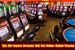 Tips Jitu Supaya Bermain Judi Slot Online Mudah Menang