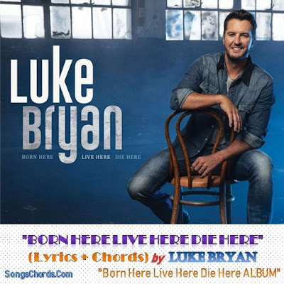 Born Here Live Here Die Here Chords and Lyrics by Luke Bryan