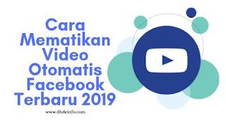 Cara Mematikan Video Otomatis Facebook Terbaru 2019