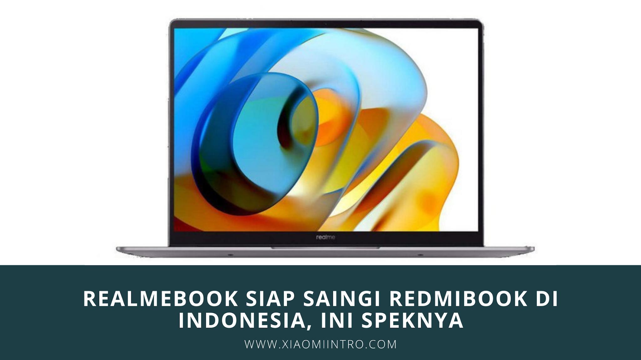 Realmebook Siap Saingi Redmibook di Indonesia, Ini Speknya