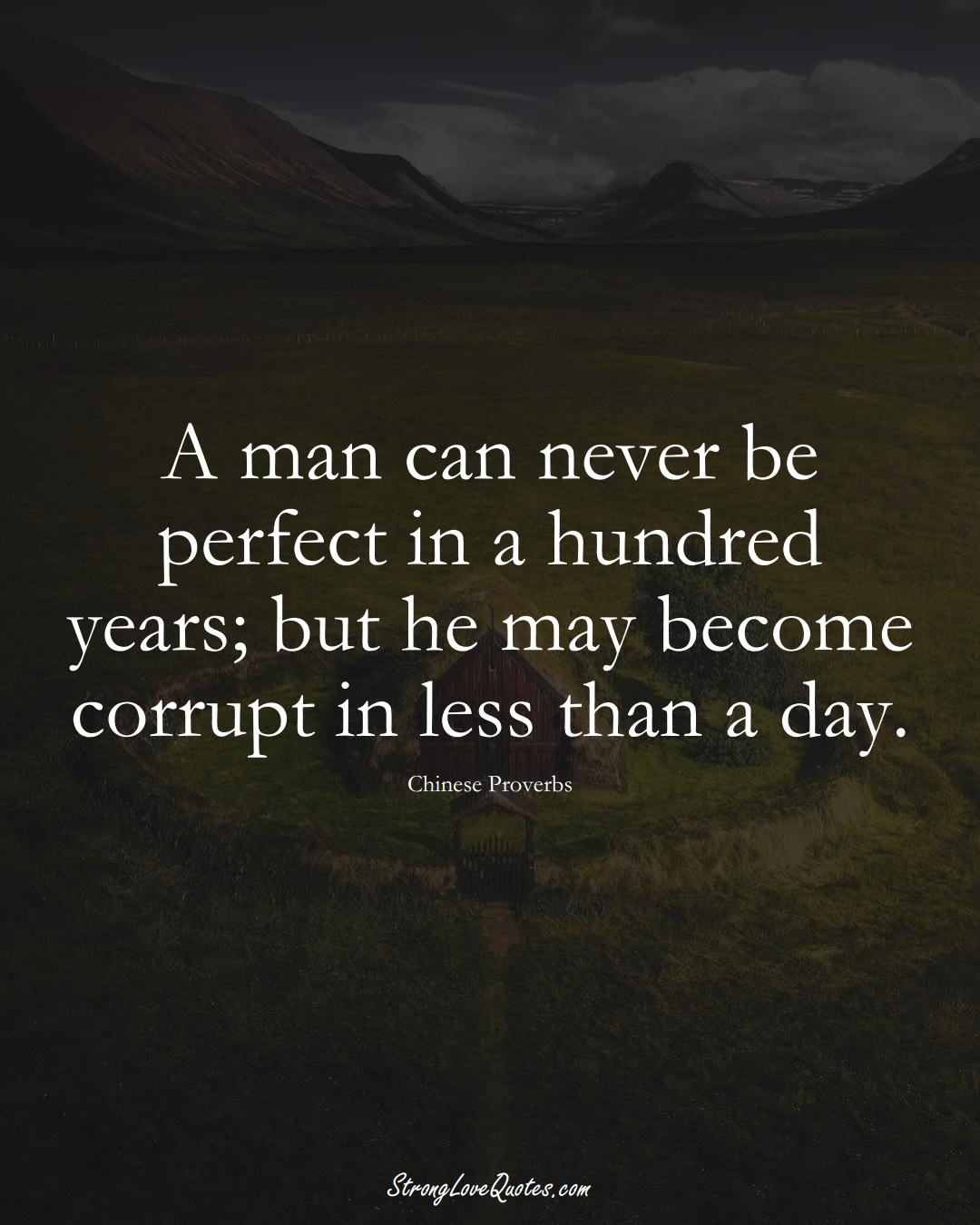 A man can never be perfect in a hundred years; but he may become corrupt in less than a day. (Chinese Sayings);  #AsianSayings
