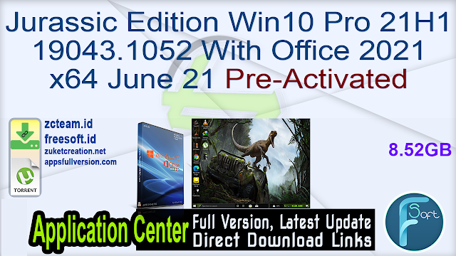 Jurassic Edition Win10 Pro 21H1 19043.1052 With Office 2021 x64 June 21 Pre-Activated_ZcTeam.id