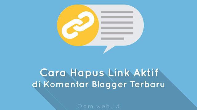 Cara Hapus Link Aktif di Komentar Blogger Terbaru