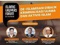 ISLAMIC LAWYER FORUM #4 : DE-ISLAMISASI DIBALIK KRIMINALISASI ULAMA DAN AKTIVIS ISLAM