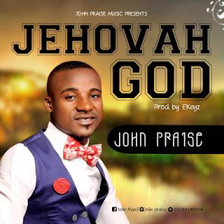 Jehovah God by Johnpraise - Produced by E'keyz