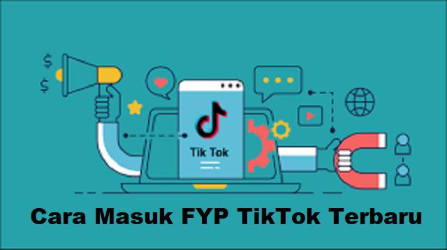Cara Masuk FYP TikTok Terbaru