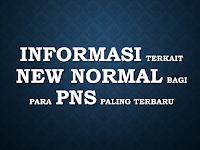 Informasi Terkait New Normal Bagi Para PNS Paling Terbaru