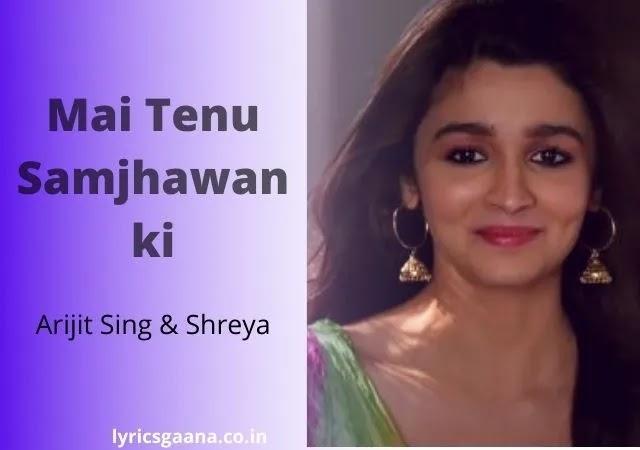 मैं तैनु समझावां की main tenu samjhawan ki lyrics in hindi & English - Arijit