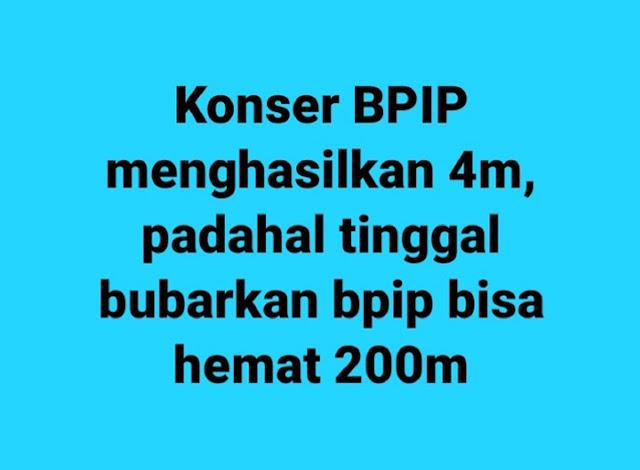 Konser BPIP Menghasilkan 4M, Padahal Tinggal Bubarkan BPIP Bisa Hemat 200M