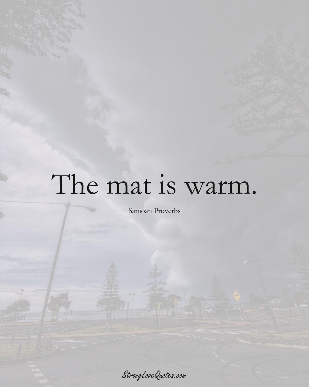 The mat is warm. (Samoan Sayings);  #AustralianSayings