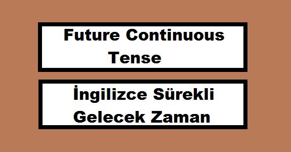 İngilizce Sürekli Gelecek Zaman-Future Continuous Tense
