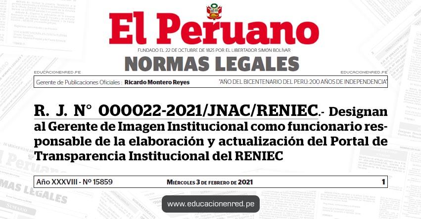 R. J. N° 000022-2021/JNAC/RENIEC.- Designan al Gerente de Imagen Institucional como funcionario responsable de la elaboración y actualización del Portal de Transparencia Institucional del RENIEC