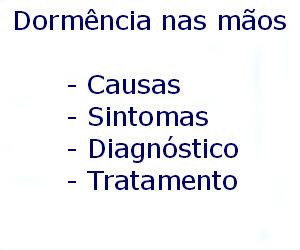 Dormência nas mãos causas sintomas diagnóstico tratamento prevenção riscos complicações