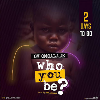 MUSIC : OV OMOALADE – WHO YOU BE (DROPPING SOON)