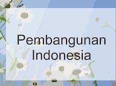 Pembangunan Indonesia Untuk Kesejahteraan Rakyat