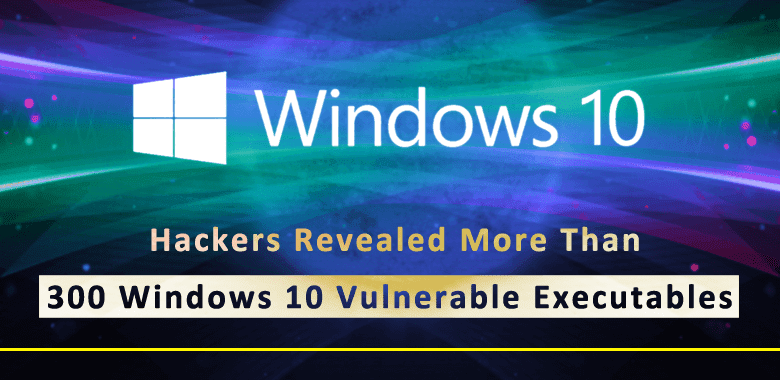 Hackers Revealed More Than 300 Windows 10 Executables Are Vulnerable to DLL Hijacking Attack