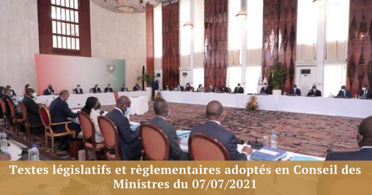 Textes législatifs et règlementaires adoptés en Conseil des Ministres du 07/07/2021