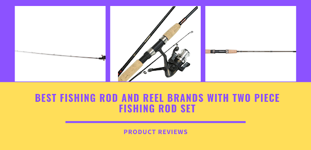 Best Fishing rod and reel brands with two piece Fishing Rod Set