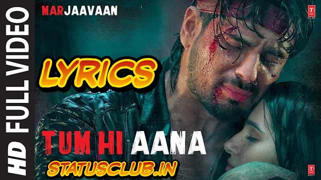 Marjaavan - Tum Hi Aana Song Lyrics | Jubin Nautiyal