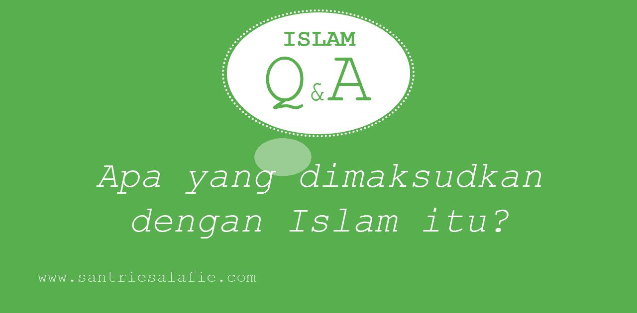 Apa yang dimaksud dengan islam? by Santrie Salafie