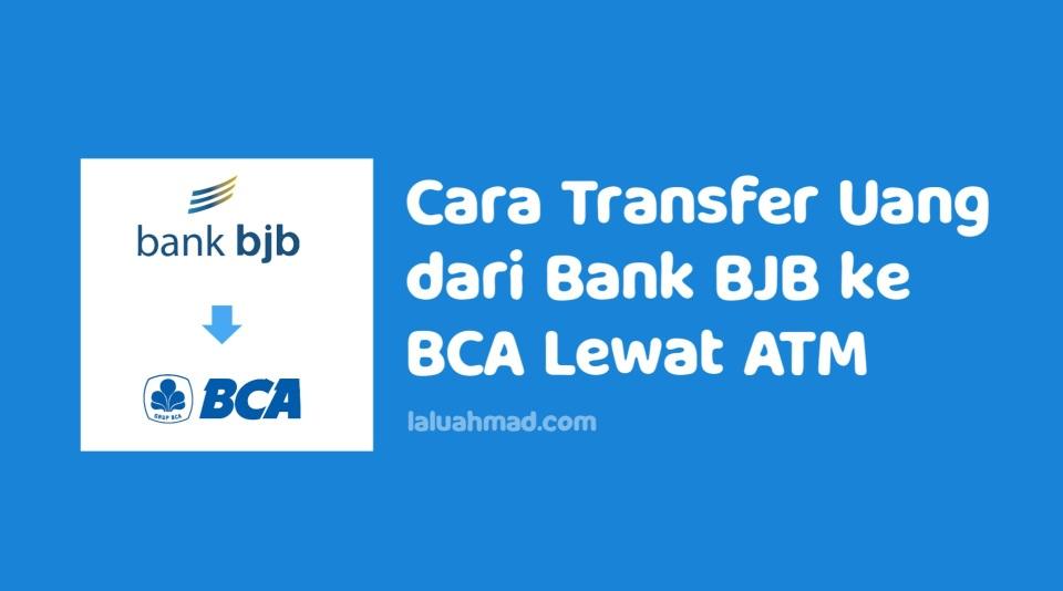 Cara Transfer Uang dari Bank BJB ke BCA Lewat ATM