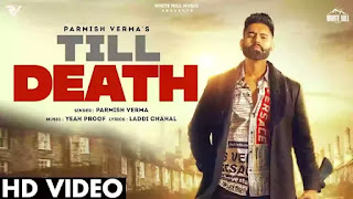 Checkout new punjabi song till death lyrics penned by Laddi Chahal and he also sung the song with Parmish verma