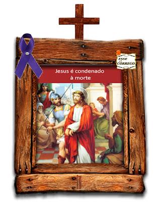 Caminho da Cruz - Jesus é condenado à morte