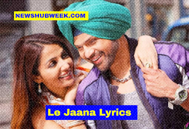 Le Jaana Lyrics Shagana Wali Raat Hai Happy Hardy And Heer