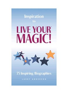 Inspiration to Live Your Magic 75 Inspiring Biographies by Larry Andersion