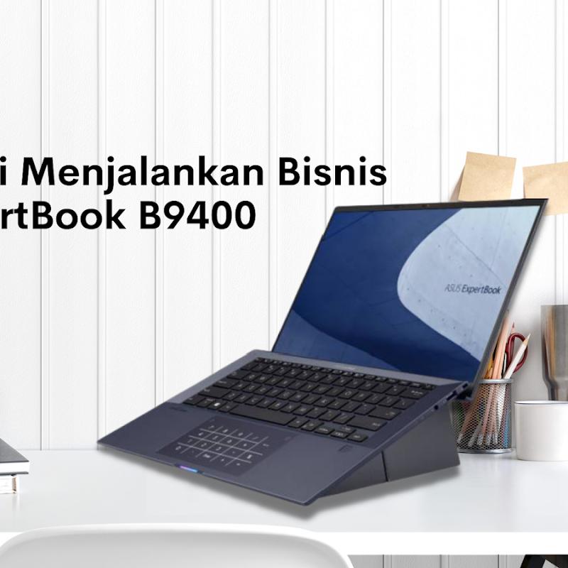 Sebuah Mimpi Menjalankan Bisnis Bersama Asus ExpertBook B9400