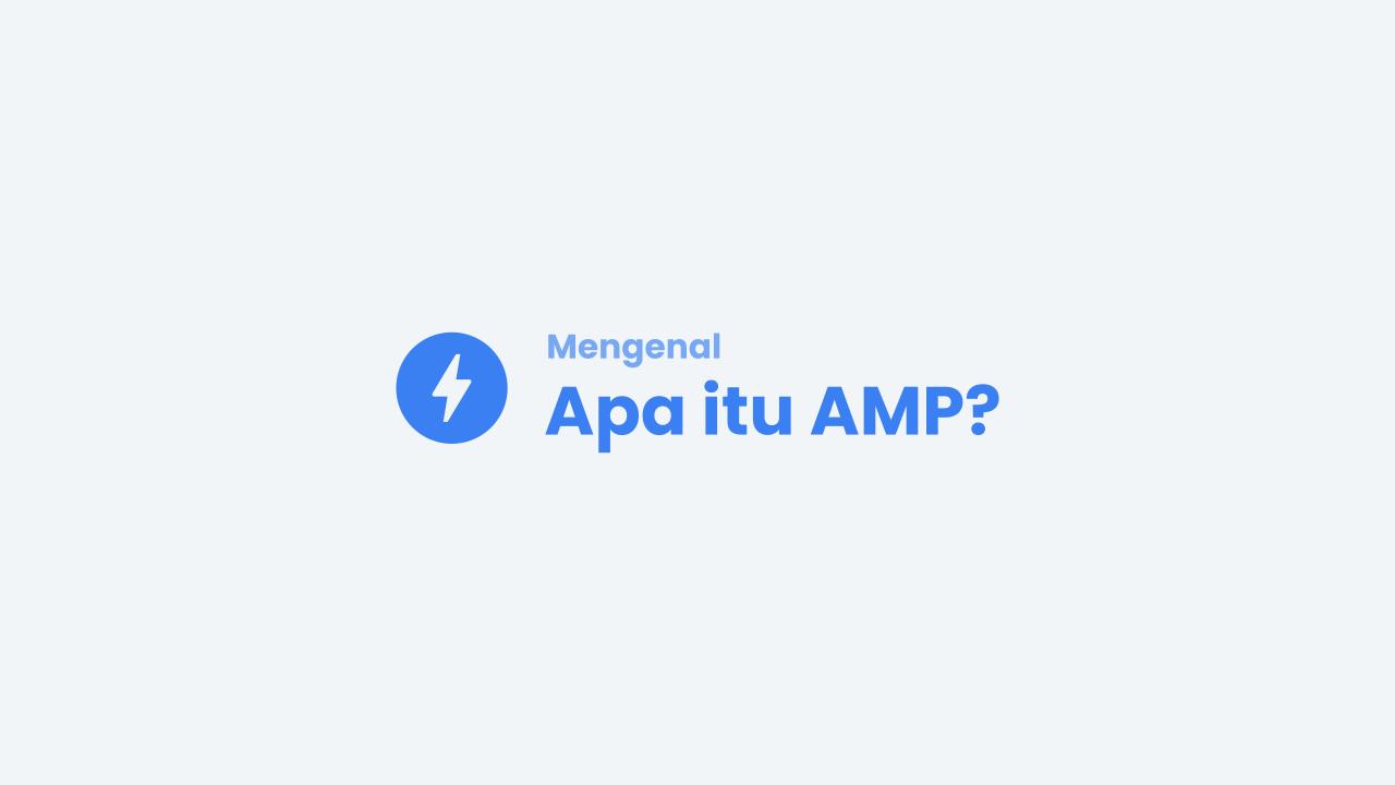 Mengenal AMP HTML, Apa itu AMP