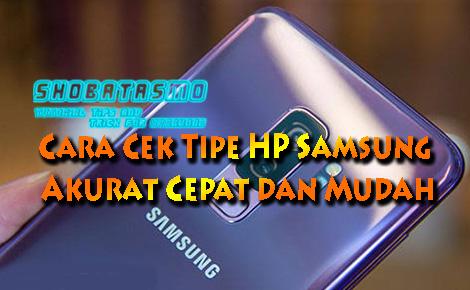 Cek Tipe HP Samsung Akurat