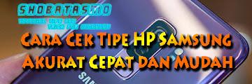 Cara Cek Tipe HP Samsung Akurat Cepat dan Mudah