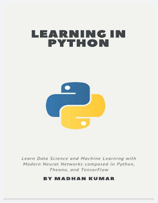 Learning in Python: Learn Data Science and Machine Learning with Modern Neural Networks composed in Python, Theano, and TensorFlow