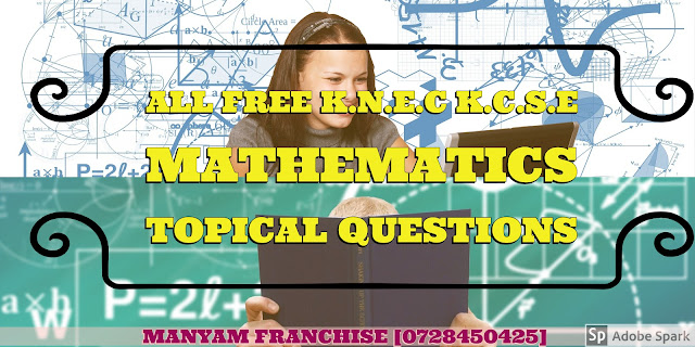 ALL FREE K.N.E.C K.C.S.E MATHEMATICS TOPICAL QUESTIONS