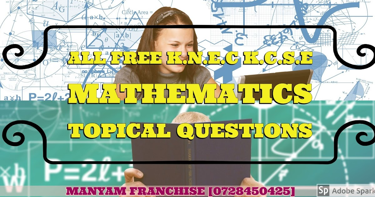 ALL FREE K N E C K C S E MATHEMATICS TOPICAL QUESTIONS