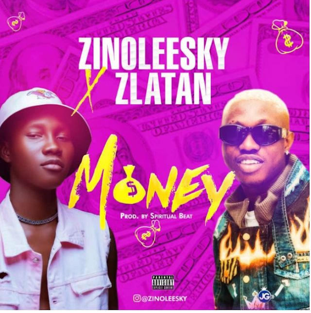 [MUSIC DOWNLOAD] MONEY - ZINOLEESKY ft ZLATAN
