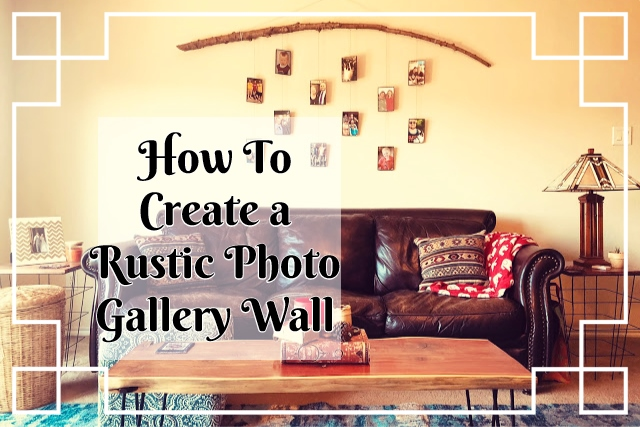 How To Create A Rustic Photo Gallery Wall
