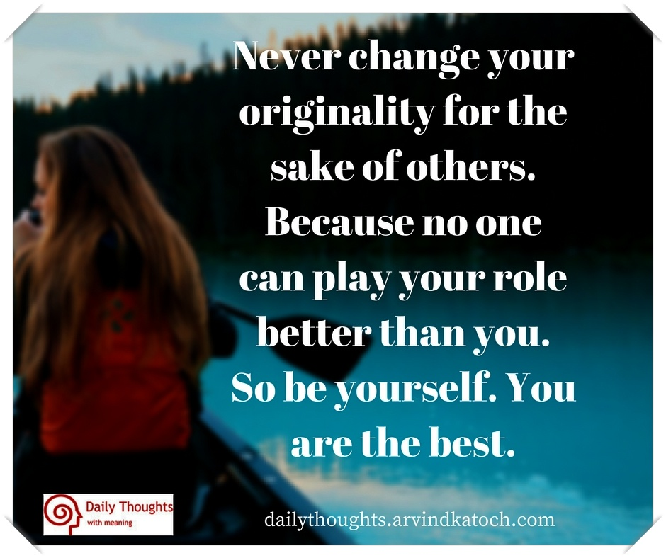 Never change your originality for the sake of others (Daily