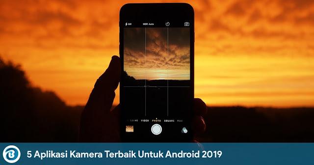 5 Aplikasi Kamera Terbaik Untuk Android 2019