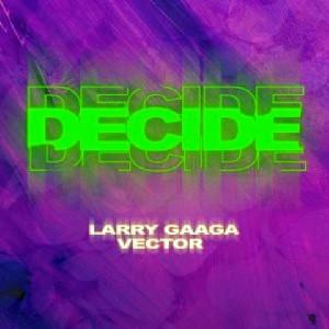 New Music:-Larry Gaga ft Vector-Decide