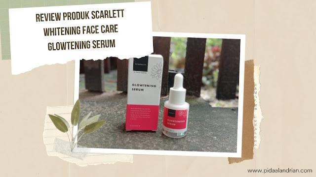 Review Produk Scarlett Whitening Face Care Glowtening Serum