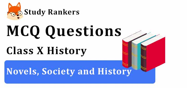 MCQ Questions for Class 10 History: Novels, Society and History