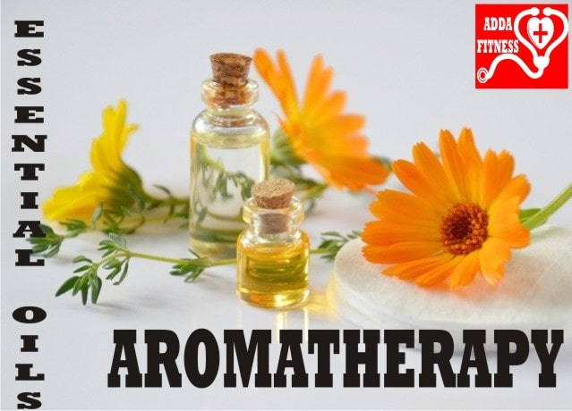 Aromatherapy & Essential oils- Uses, Benefits and Types 2020 addafitness