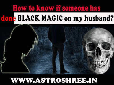 black magic impacts on my husband and remedies by best astrologer