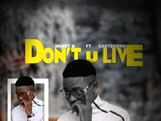 [music] Smart B ft Carter Bwoi - Don't You Live