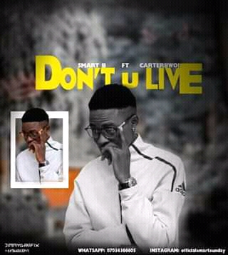 [music] Smart B ft Carter Bwoi - Don't You Live