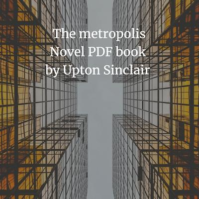 The metropolis Novel PDF book by Upton Sinclair