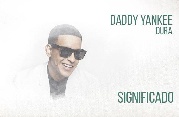Dura  significado de la canción Daddy Yankee.